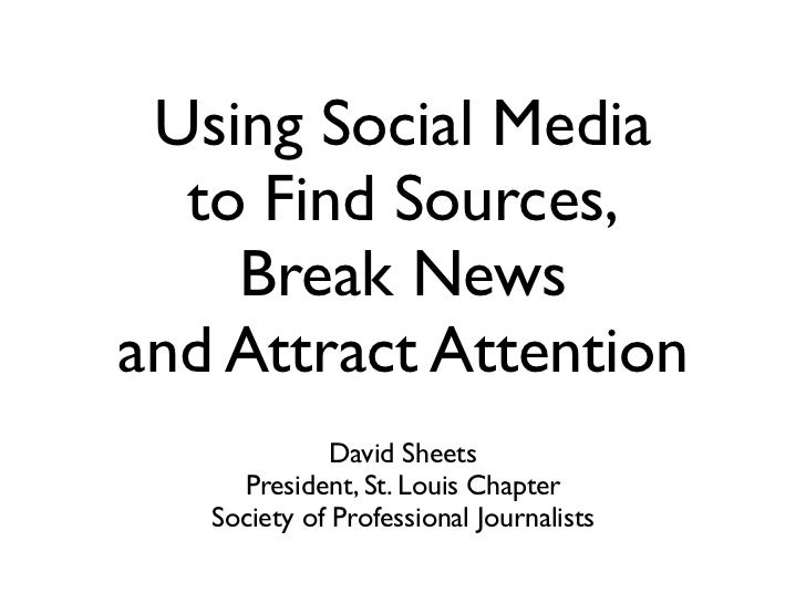 Using Social Media  to Find Sources,    Break Newsand Attract Attention              David Sheets     President, St. Louis...