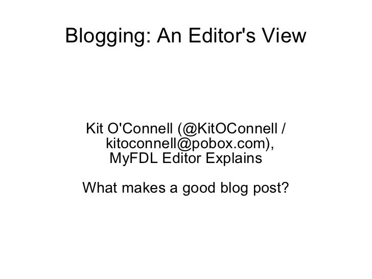 Blogging: An Editors View  Kit OConnell (@KitOConnell /      kitoconnell@pobox.com),       MyFDL Editor Explains What make...