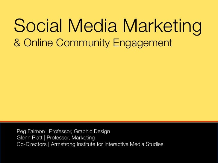 Social Media Marketing& Online Community EngagementPeg Faimon | Professor, Graphic Design Glenn Platt | Professor, Marketi...
