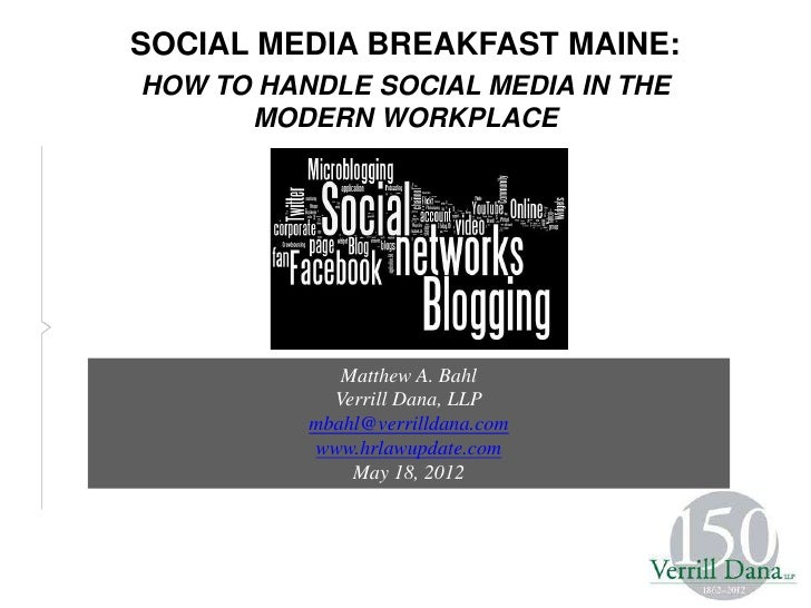 SOCIAL MEDIA BREAKFAST MAINE:HOW TO HANDLE SOCIAL MEDIA IN THE      MODERN WORKPLACE          May 18, 2012             Mat...