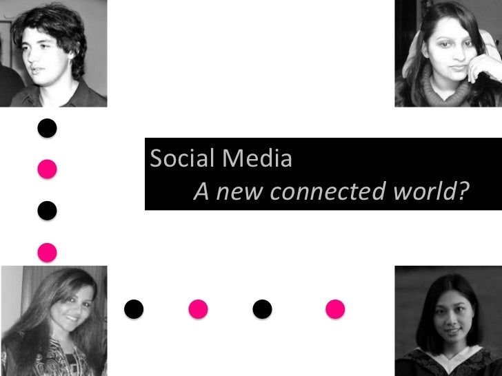 Social Media    A new connected world?