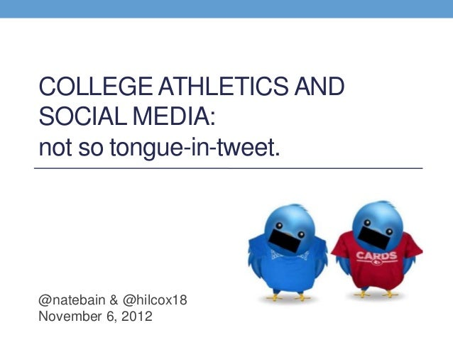 COLLEGE ATHLETICS ANDSOCIAL MEDIA:not so tongue-in-tweet.@natebain & @hilcox18November 6, 2012
