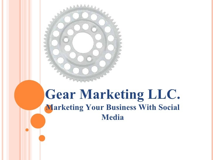 Gear Marketing LLC. Marketing Your Business With Social Media