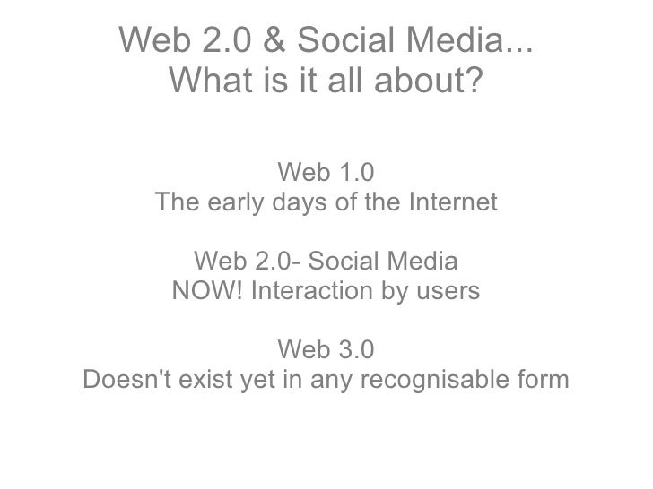 Web 2.0 & Social Media... What is it all about? Web 1.0 The early days of the Internet Web 2.0- Social Media NOW! Interact...