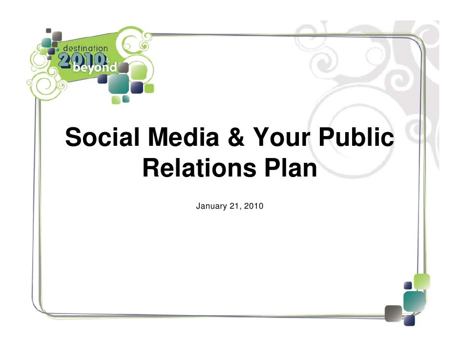 Social Media & Your Public       Relations Plan           January 21, 2010