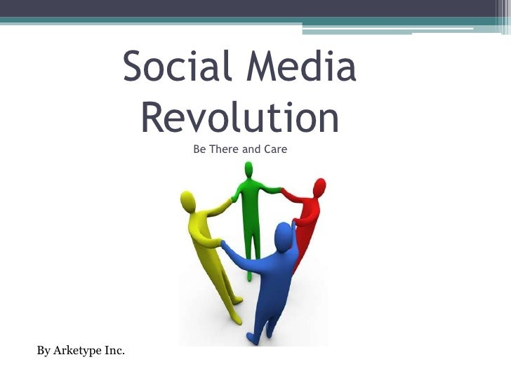 Social Media RevolutionBe There and Care<br />By Arketype Inc.<br />