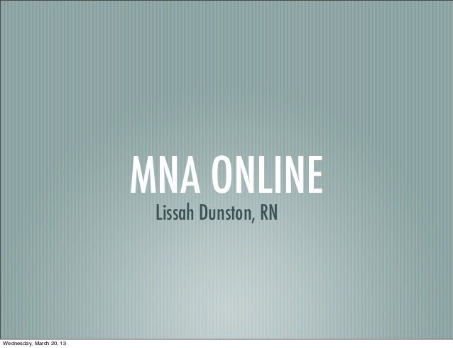 MNA ONLINE                           Lissah Dunston, RNWednesday, March 20, 13