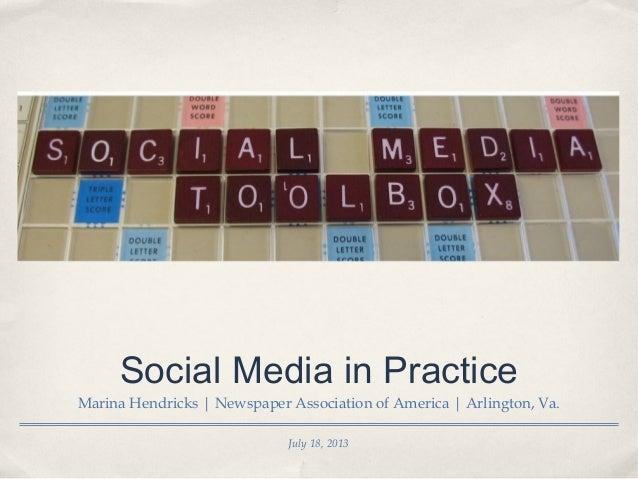 July 18, 2013 Social Media in Practice Marina Hendricks | Newspaper Association of America | Arlington, Va.