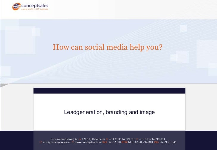 Howcansocial media help you? <br />Leadgeneration, branding and image<br />