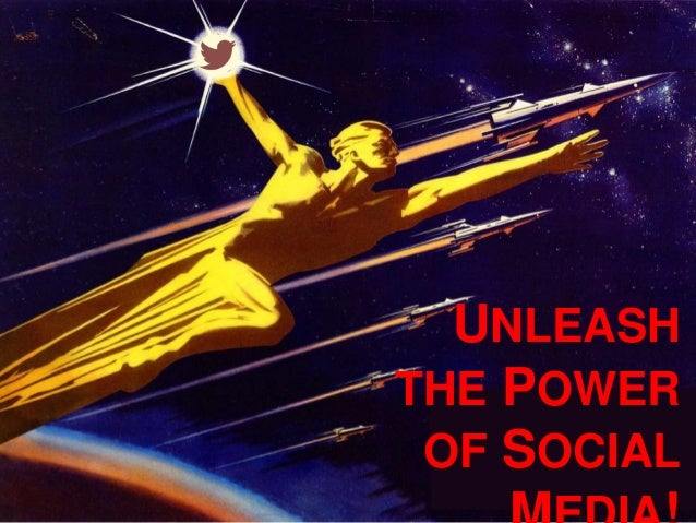 UNLEASH THE POWER OF SOCIAL