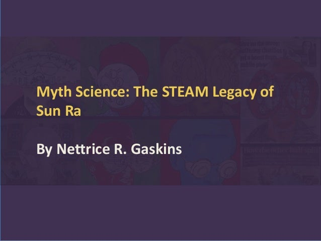 Myth Science: The STEAM Legacy of Sun Ra By Nettrice R. Gaskins