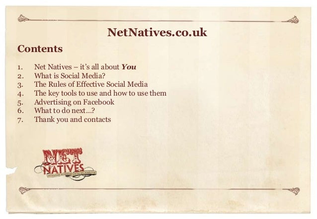 NetNatives.co.uk Contents 1. 2. 3. 4. 5. 6. 7.  Net Natives – it's all about You What is Social Media? The Rules of Effect...