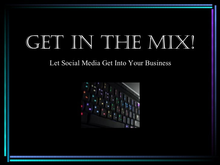 Get In the MIx!           Let Social Media Get Into Your Business                    The Diva Plan: A Multi-specialty04/07...