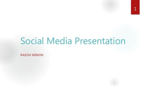 Social Media Presentation RAJESH MENON 1