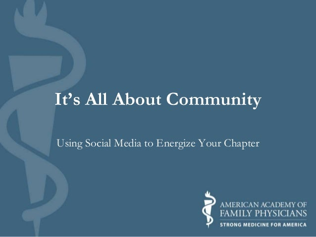 It's All About Community Using Social Media to Energize Your Chapter