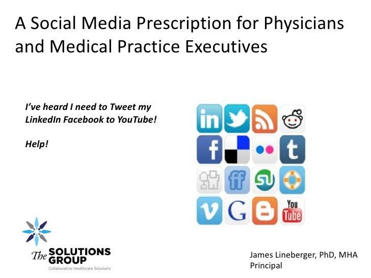 A Social Media Prescription for Physiciansand Medical Practice Executives I've heard I need to Tweet my LinkedIn Facebook ...