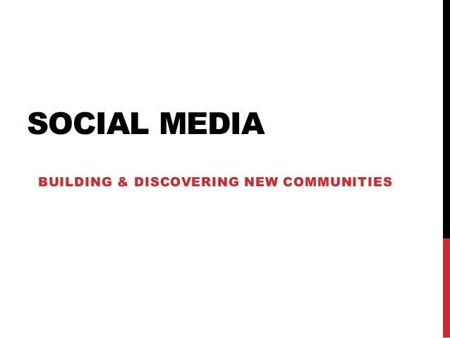 SOCIAL MEDIA BUILDING & DISCOVERING NEW COMMUNITIES