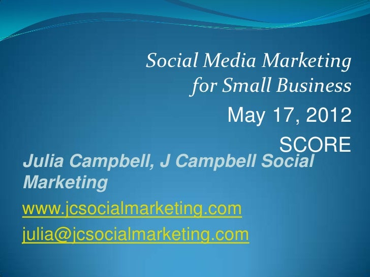 Social Media Marketing                   for Small Business                        May 17, 2012                           ...