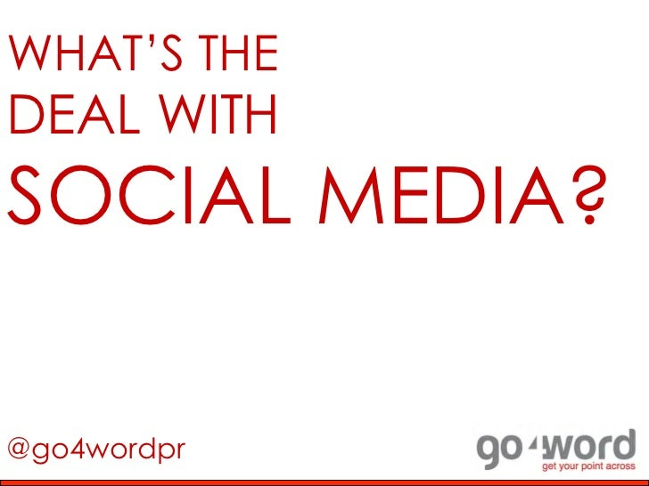 WHAT'S THEDEAL WITHSOCIAL MEDIA?@go4wordpr