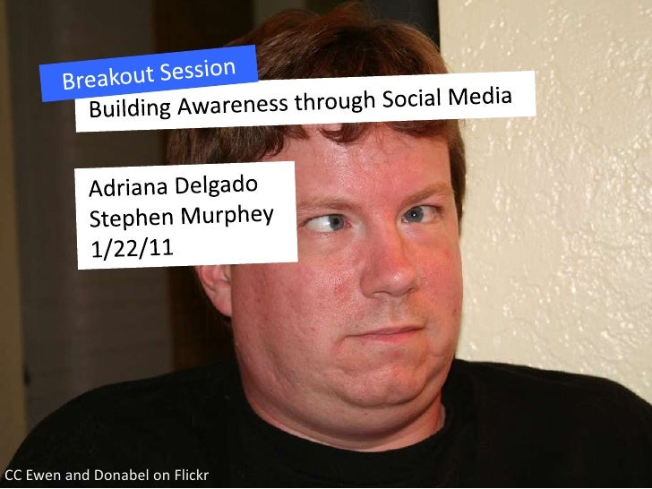 Breakout Session<br />Building Awareness through Social Media<br />Adriana Delgado<br />Stephen Murphey<br />1/22/11<br />...