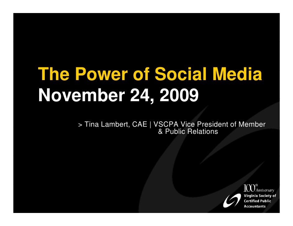 The Power of Social Media November 24, 2009     > Tina Lambert, CAE | VSCPA Vice President of Member                      ...