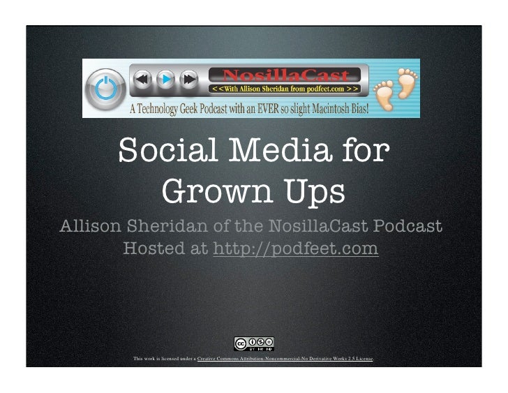 Social Media for         Grown Ups Allison Sheridan of the NosillaCast Podcast        Hosted at http://podfeet.com        ...