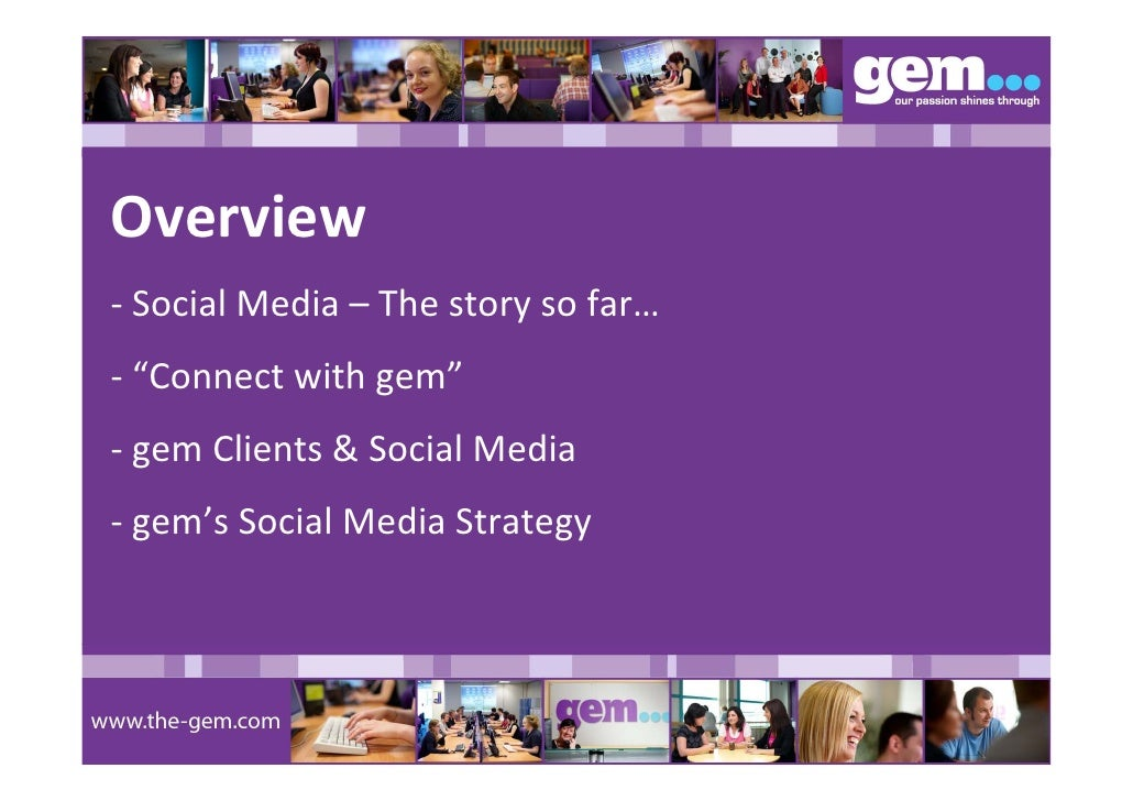 "Overview ‐ SocialMedia– Thestorysofar… ‐ ""Connectwithgem"" ‐ gemClients&SocialMedia ‐ gem'sSocialMediaStrategy"