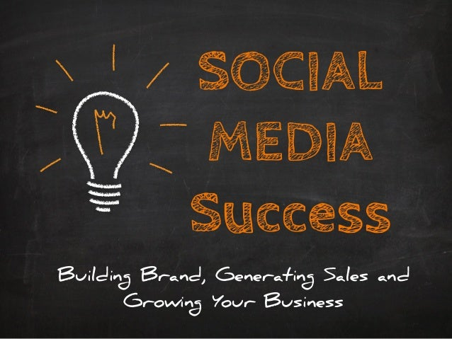 SOCIAL MEDIA Success Building Brand, Generating Sales and Growing Your Business