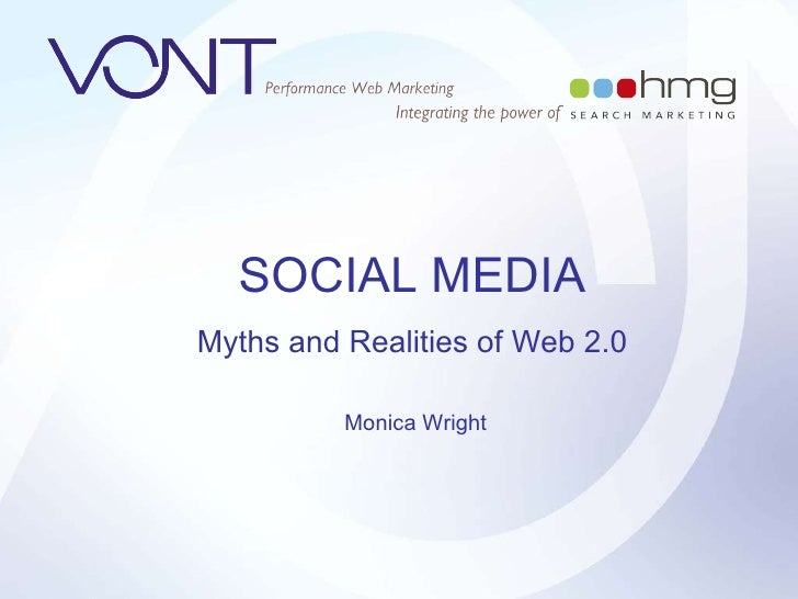 SOCIAL MEDIA Myths and Realities of Web 2.0 Monica Wright