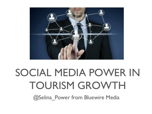 SOCIAL MEDIA POWER IN TOURISM GROWTH @Selina_Power from Bluewire Media