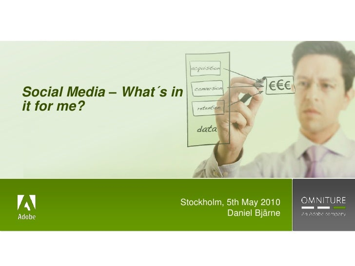 Social Media – What´s in it for me?<br />Stockholm, 5th May 2010<br />Daniel Bjärne<br />