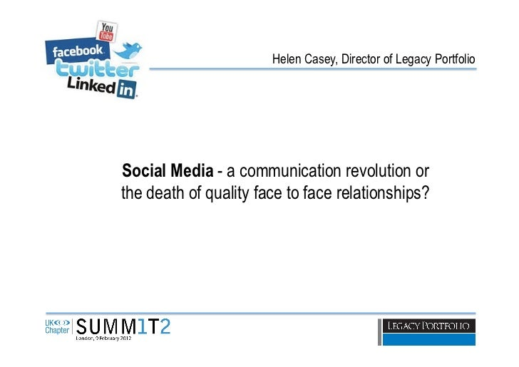 Helen Casey, Director of Legacy PortfolioSocial Media - a communication revolution orthe death of quality face to face rel...
