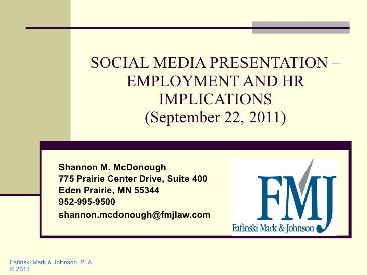 SOCIAL MEDIA PRESENTATION – EMPLOYMENT AND HR IMPLICATIONS (September 22, 2011) Shannon M. McDonough 775 Prairie Center Dr...