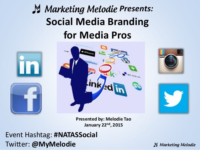 Presents: Social Media Branding for Media Pros Presented by: Melodie Tao January 22nd, 2015 Event Hashtag: #NATASSocial Tw...