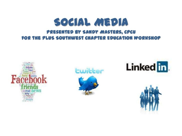Social MediaPresented by Sandy Masters, CPCUfor the PLUS Southwest Chapter Education Workshop<br />