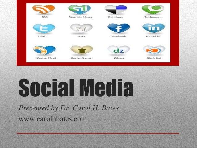 Social MediaPresented by Dr. Carol H. Bateswww.carolhbates.com
