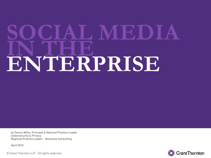 SOCIAL MEDIAIN THEENTERPRISE   by Danny Miller, Principal & National Practice Leader   Cybersecurity & Privacy   Regional ...
