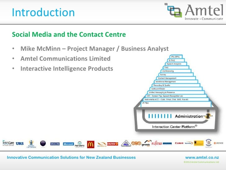 Introduction  Social Media and the Contact Centre  • Mike McMinn – Project Manager / Business Analyst  • Amtel Communicati...