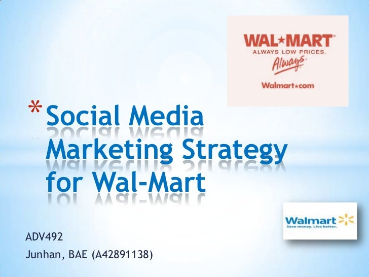 Social Media Marketing Strategy for Wal-Mart<br />ADV492 <br />Junhan, BAE (A42891138)<br />