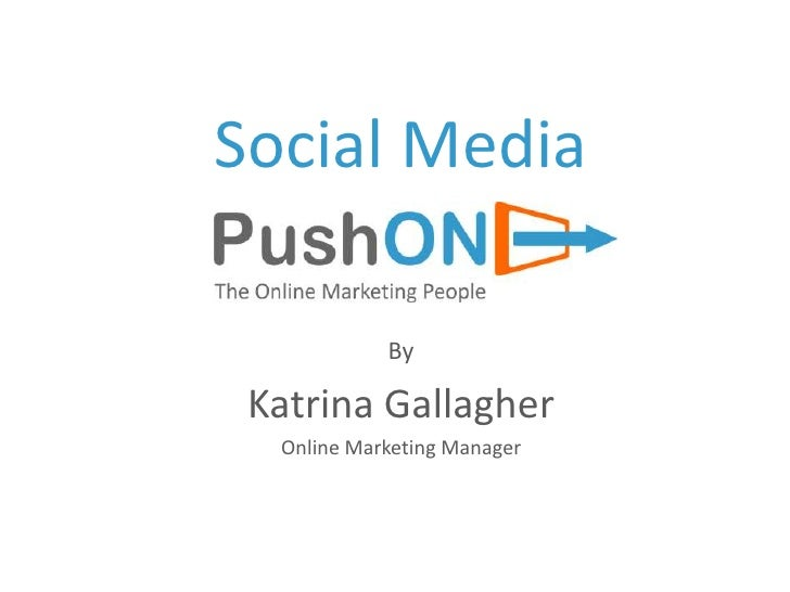 Social Media            By Katrina Gallagher  Online Marketing Manager