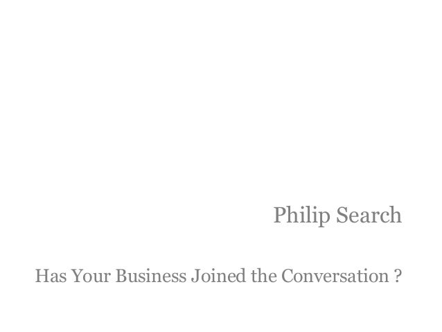 Philip Search Has Your Business Joined the Conversation ?