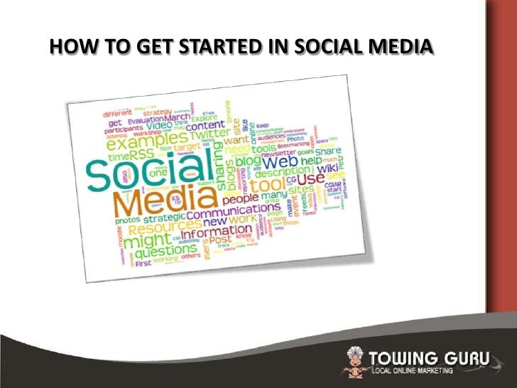 HOW TO GET STARTED IN SOCIAL MEDIA<br />