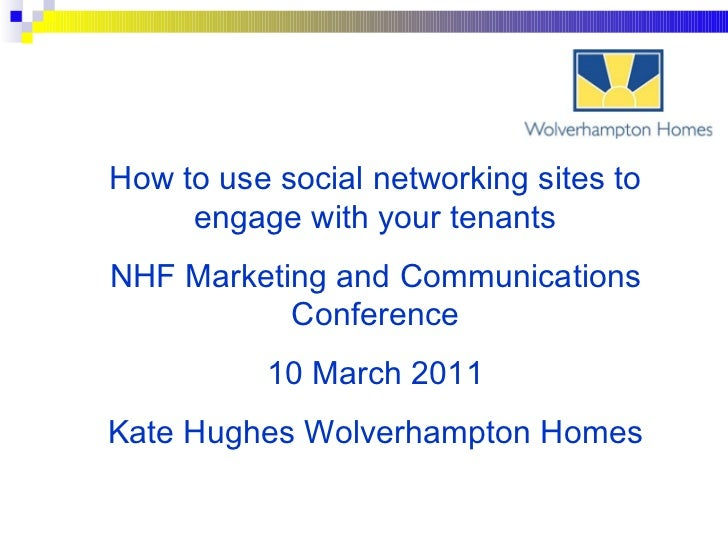 How to use social networking sites to engage with your tenants NHF Marketing and Communications Conference 10 March 2011 K...
