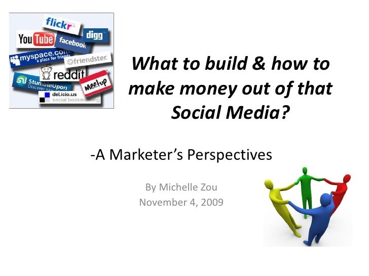 What to build & how to      make money out of that          Social Media? -A Marketer's Perspectives        By Michelle Zo...