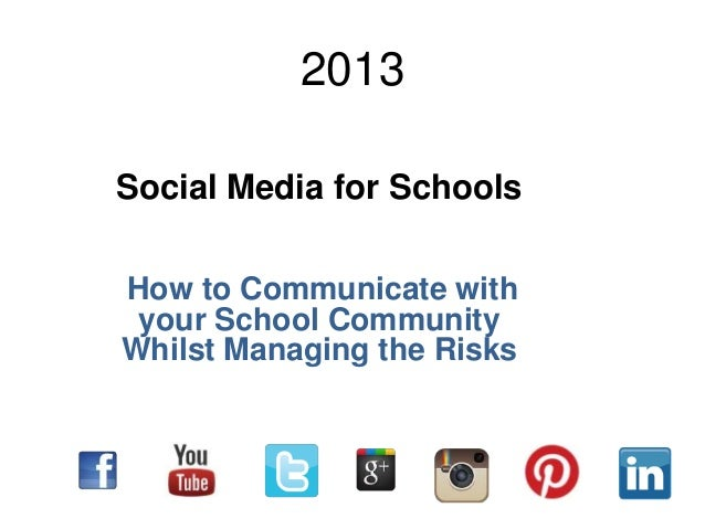 2013 Social Media for Schools How to Communicate with your School Community Whilst Managing the Risks