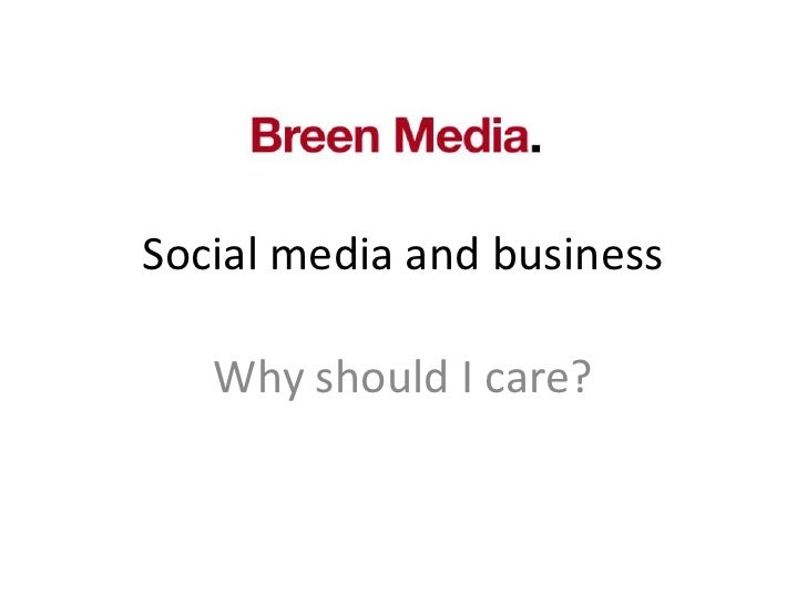 Social media and business<br />Why should I care?<br />