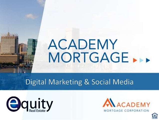 INTRODUCTION  Thank you for considering Academy Mortgage to  be your preferred local lender. Digital marketing is  a big p...