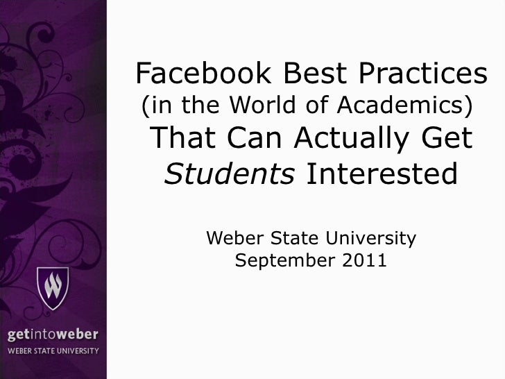 Facebook Best Practices  (in the World of Academics)  That Can Actually Get  Students  Interested Weber State University S...