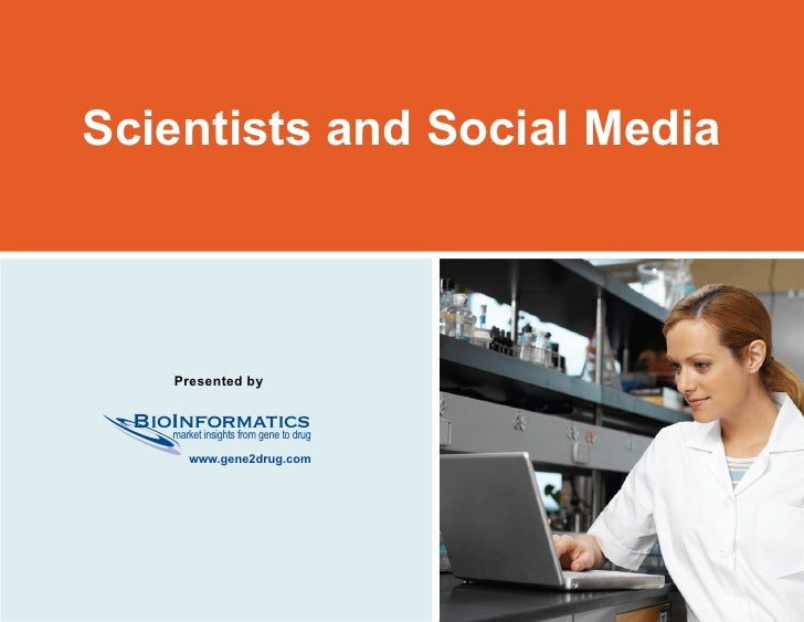 Scientists and Social Media                                     Presented by                           BioInformatics     ...