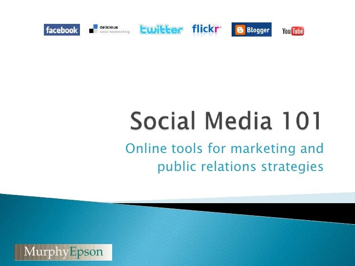 Social Media 101<br />Online tools for marketing and <br />public relations strategies<br />